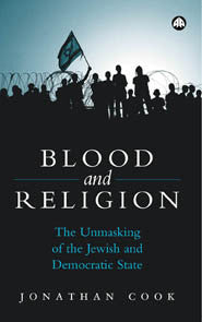 Blood and Religion: The Unmasking of the Jewish and Democratic State by Jonathan Cook