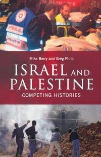 Israel and Palestine: Competing Histories by Mike Berry and Greg Philo