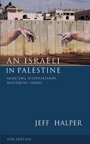 An Israeli in Palestine: Resisting Dispossession, Redeeming Israel, Second Edition by Jeff Halper