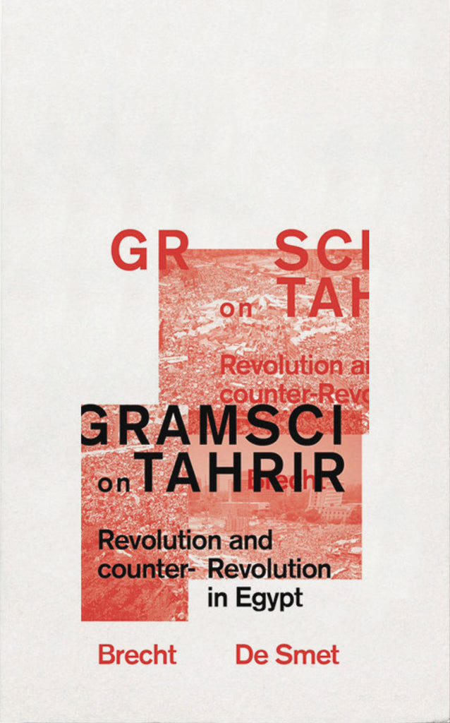 Gramsci on Tahrir: Revolution and Counter-Revolution in Egypt by Brecht De Smet