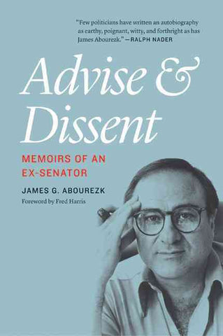 Advise and Dissent: Memoirs of an Ex-Senator by James Abourezk