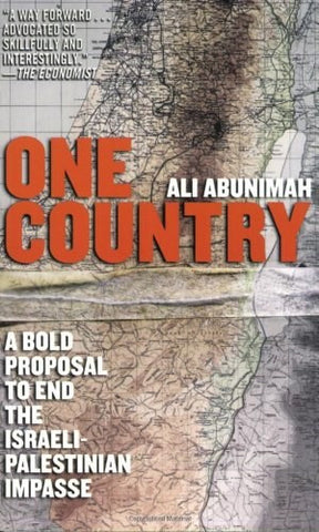 """One Country: A Bold Proposal to End the Israeli-Palestinian Impasse by Ali Abunimah"""