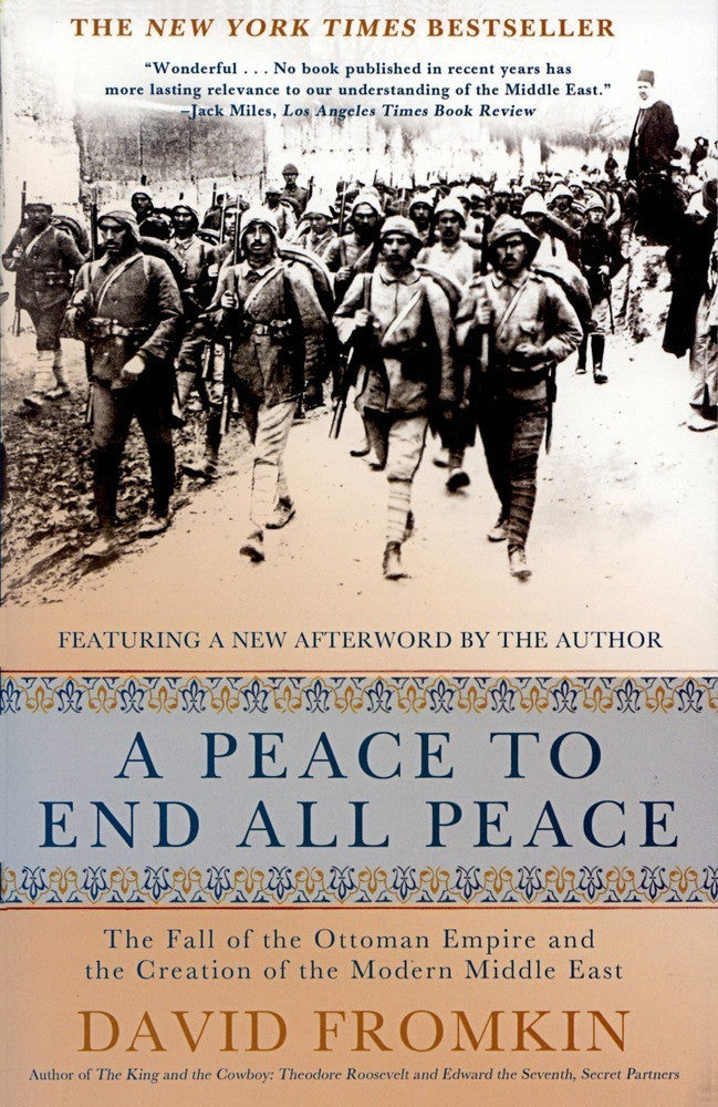 A Peace to End All Peace: The Fall of the Ottoman Empire and the Creation of the Modern Middle East by David Fromkin