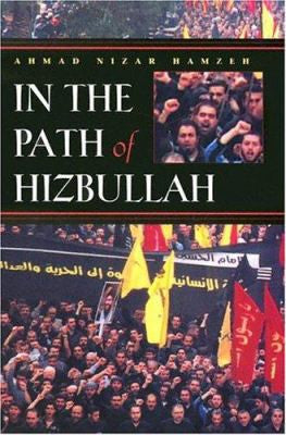 In the Path of Hizbullah: Modern Intellectual and Political History in the Middle East by A. Nizar Hamzeh