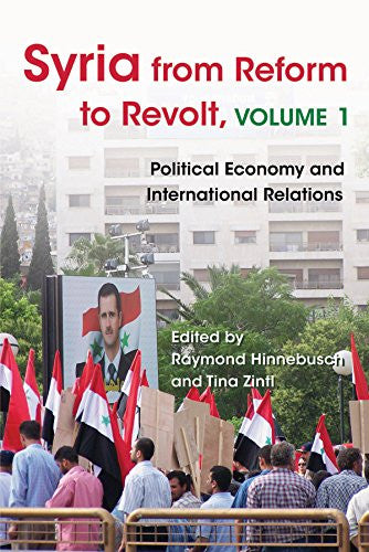 Syria from Reform to Revolt, Volume 1: Political Economy and International Relations by Raymond Hinnebusch and Tina Zintl