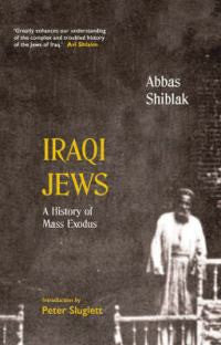Iraqi Jews: A History of Mass Exodus by Abbas Shiblak