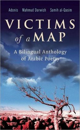 Victims of a Map: A Bilingual Anthology of Arabic Poetry by Adonis, Mahmud Darwish, and Samih al-Qasim