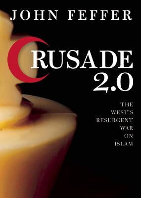 Crusade 2.0: The West's Resurgent War on Islam by John Feffer