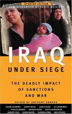 Iraq Under Siege: The Deadly Impact of Sanctions and War, Updated Edition by Anthony Arnove