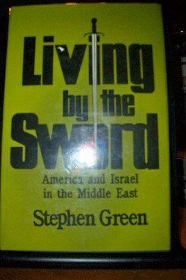 Living by the Sword: American and Israel in the Middle East by Stephen Green