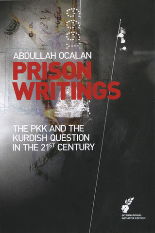 Prison Writings: The PKK and the Kurdish Question in the 21st Century by Abdullan Öcalan