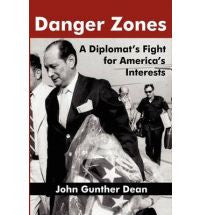 Danger Zones: A Diplomat's Fight for America's Interests by John Gunther Dean