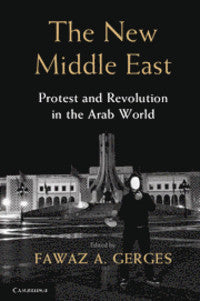 The New Middle East: Protest and Revolution in the Arab World by Fawaz A. Gerges