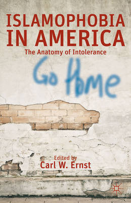 Islamophobia in America: The Anatomy of Intolerance by Carl W. Ernst