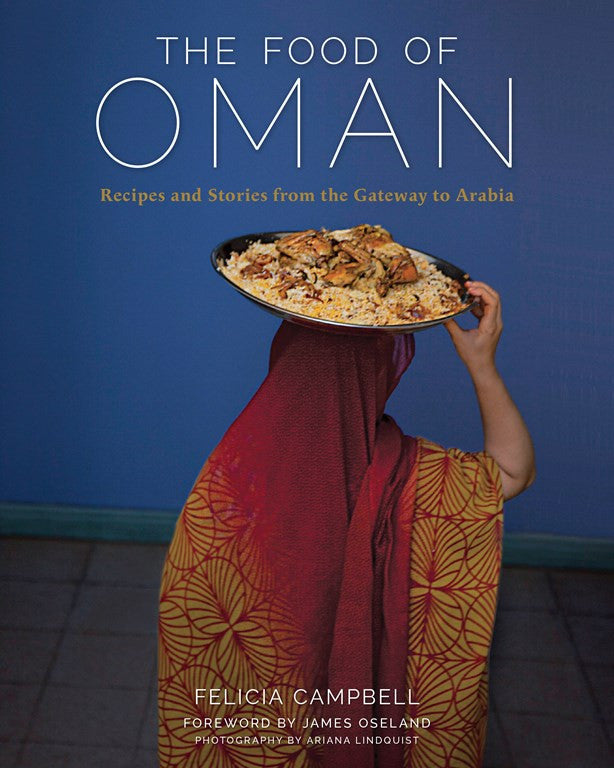 The Food of Oman: Recipes and Stories from the Gateway to Arabia by Felicia Campbell