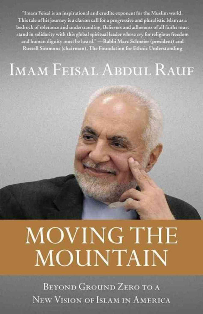 Moving the Mountain: Beyond Ground Zero to a New Vision of Islam in America by Imam Feisal Abdul Rauf