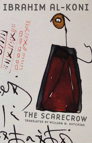 The Scarecrow by Ibrahim Al-Koni, translated by William M. Hutchins