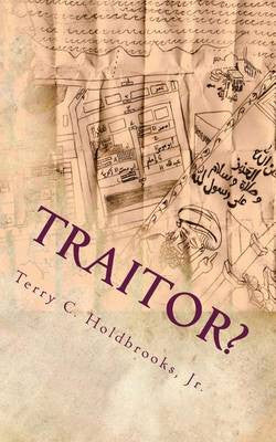 Traitor? by Terry C. Holdbrooks, Jr.