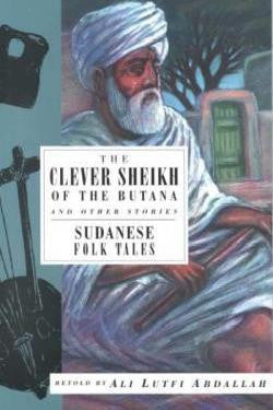The Clever Sheikh of the Butana and Other Stories: Sudanese Folk Tales by Ali Lutfi Abdallah