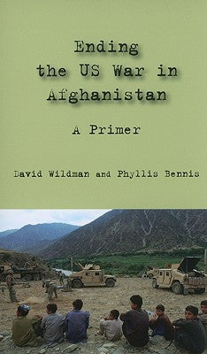 Ending the US War in Afghanistan: A Primer by David Wildman and Phyllis Bennis