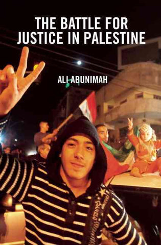 The Battle for Justice in Palestine by Ali Abunimah