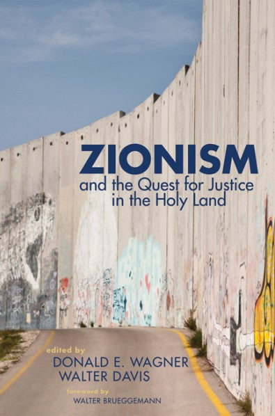Zionism and the Quest for Justice in the Holy Land edited by Donald E. Wagner, Walter T. Davis