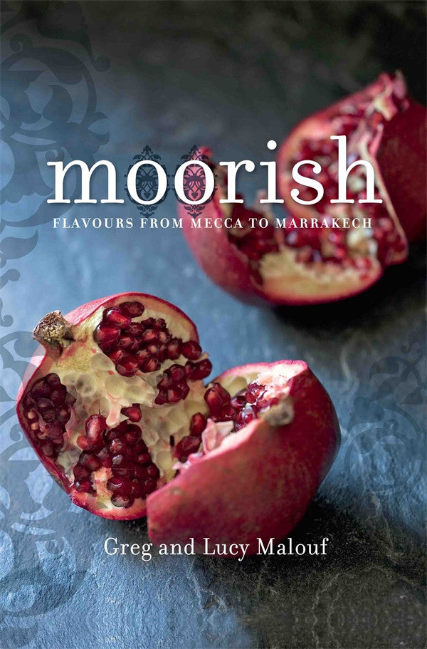Moorish: Flavours from Mecca to Marrakech by Greg Malouf and Lucy Malouf