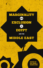 Marginality and Exclusion in Egypt edited by Ray Bush and Habib Ayeb