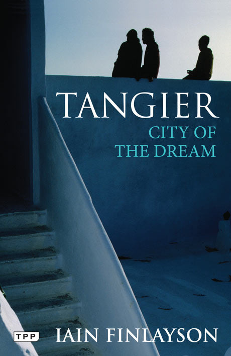 Tangier: City of the Dream by Iain Finlayson