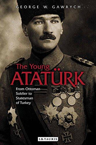 The Young Atatürk: From Ottoman Soldier to Statesman of Turkey by George W. Gawrych