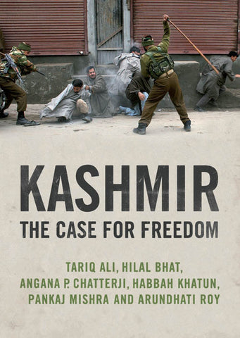 Kashmir: The Case for Freedom by Tariq Ali, Arundhati Roy, Pankaj Mishra , Hilal Bhatt, and Angana P. Chatterji