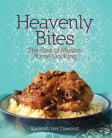 Heavenly Bites: The Best of Muslim Home Cooking by Karimah bint Dawood