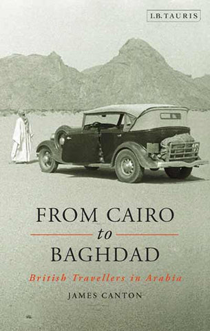 From Cairo to Baghdad: British Travellers in Arabia by James Canton