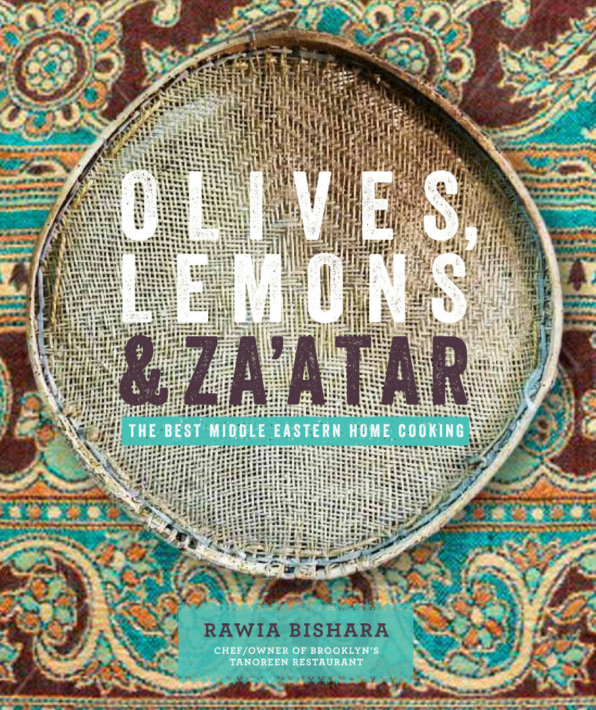 Olives, Lemons, & Za'atar: The Best Middle Eastern Home Cooking by Rawia Bishara