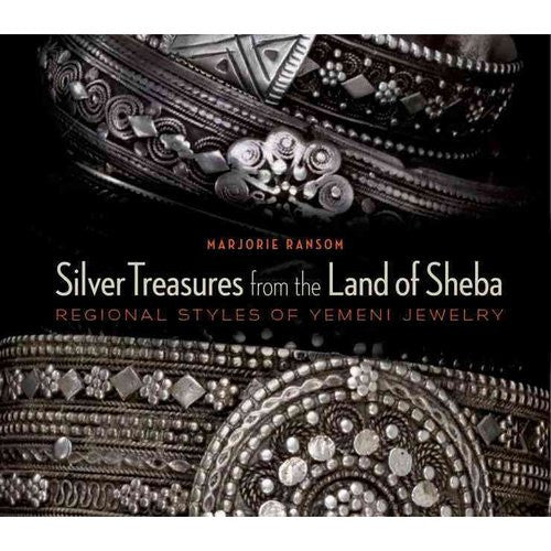 Silver Treasures from the Land of Sheba: Regional Styles of Yemeni Jewelry by Marjorie Ransom