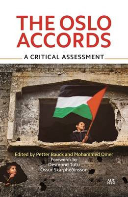 The Oslo Accords: A Critical Assessment Edited by Petter Bauck and Mohammed Omer