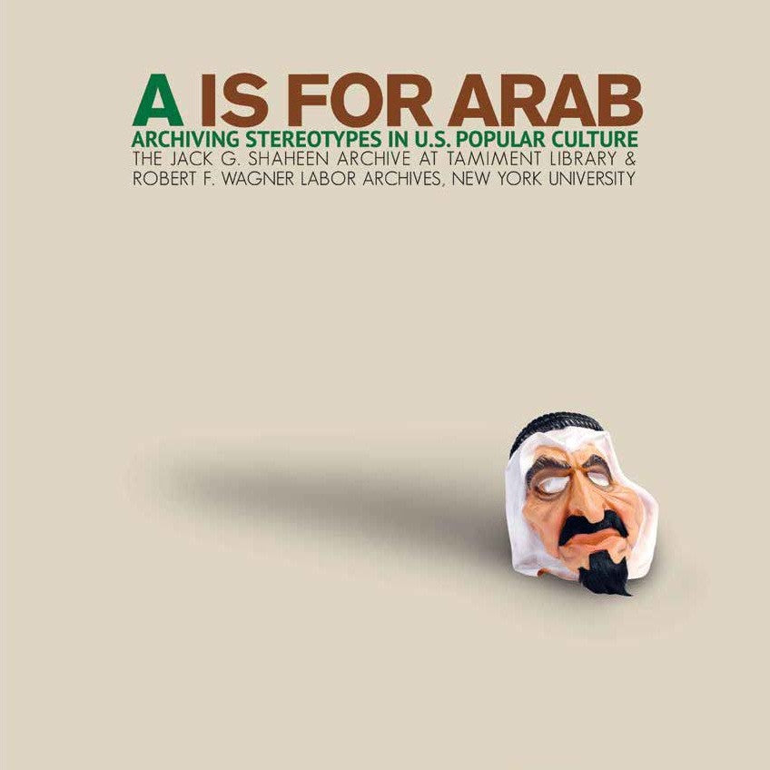 A is for Arab: Archiving Stereotypes in U.S. Popular Culture by Jack Shaheen