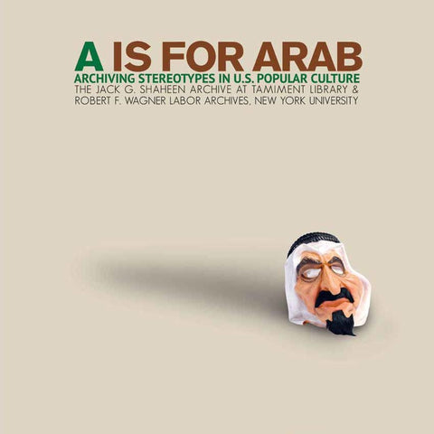 """A is for Arab: Archiving Stereotypes in U.S. Popular Culture"" by Jack Shaheen"