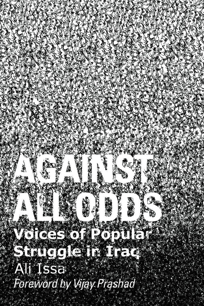 Against All Odds: Voices of Popular Struggle In Iraq by Ali Issa