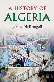 A History of Algeria by James McDougall