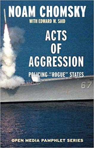 Acts of Aggression: Policing Rogue States by Noam Chomsky and Edward W. Said