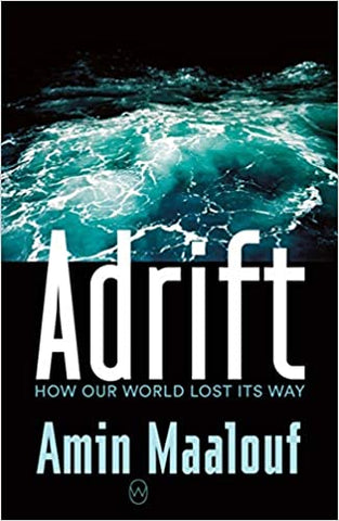 Adrift: How Our World Lost Its Way by Amin Maalouf, translated by Frank Wynne