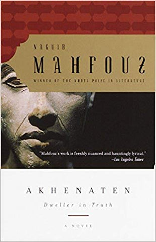 Akhenaten: Dweller in Truth A Novel by Naguib Mahfouz