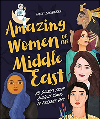 Amazing Women of the Middle East: 25 Stories from Ancient Times to Present Day by Wafa Tarnowska