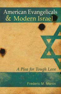 American Evangelicals and Modern Israel: A Plea For Tough Love by Frederic M. Martin