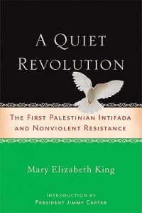 A Quiet Revolution: The First Palestinian Intifada and Nonviolent Resistance by Mary Elizabeth King