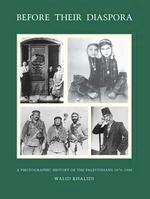 Before Their Diaspora: A Photographic History of the Palestinians 1876-1948 by Walid Khalidi