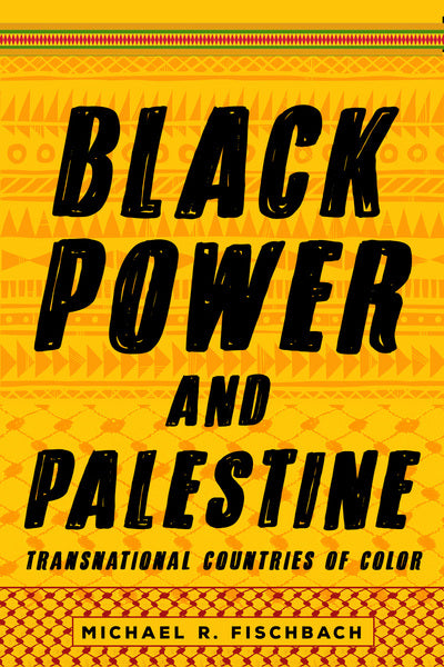 Black Power and Palestine Transnational Countries of Color by Michael Fischbach