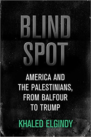 Blind Spot: America and the Palestinians, from Balfour to Trump by Khaled Elgindy