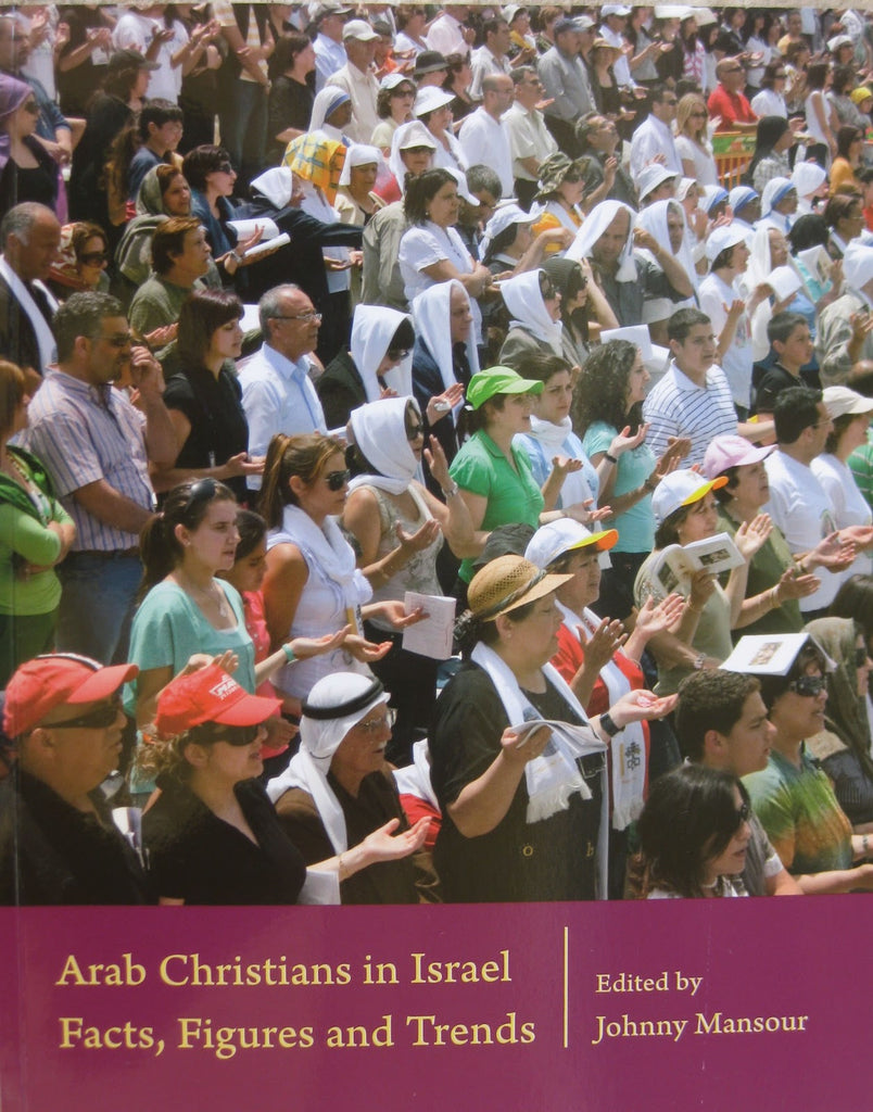 Arab Christians in Israel: Facts, Figures and Trends by Johnny Mansour